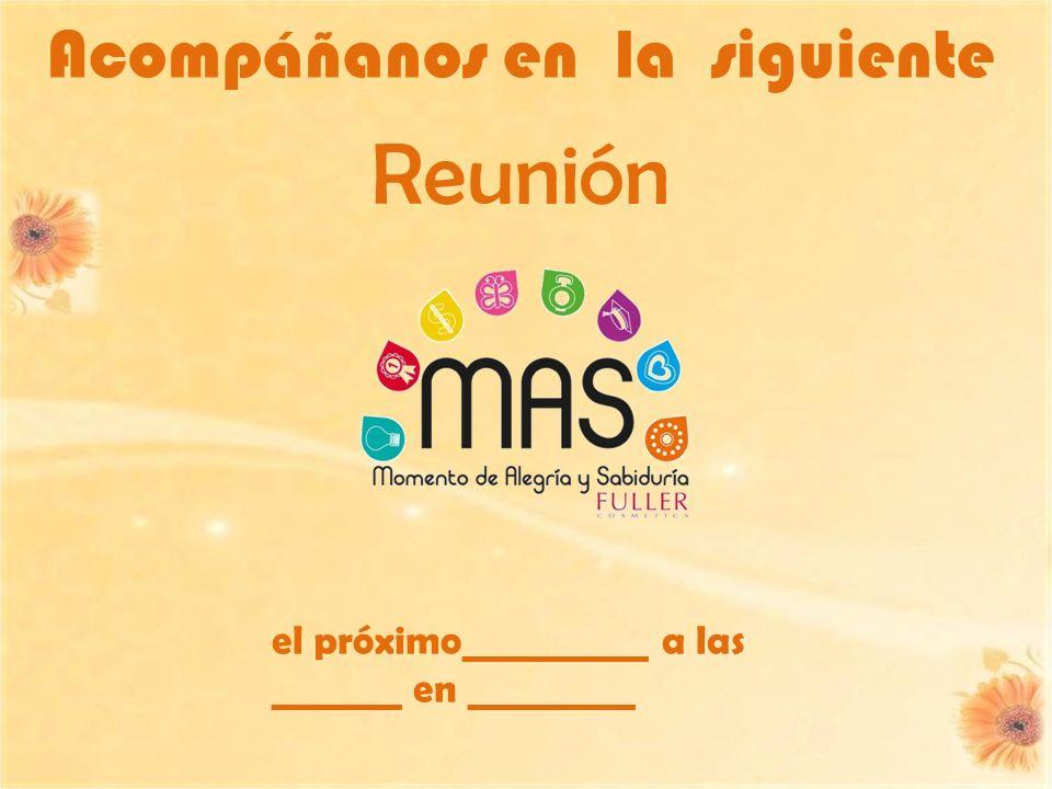 el próximo__________ a las _______ en _________ Acompáñanos en la siguiente Reunión