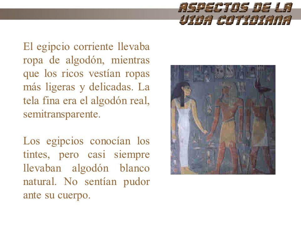 El egipcio corriente llevaba ropa de algodón, mientras que los ricos vestían ropas más ligeras y delicadas. La tela fina era el algodón real, semitran