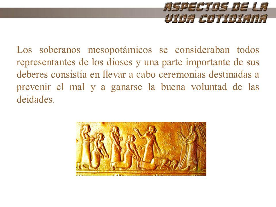 Los soberanos mesopotámicos se consideraban todos representantes de los dioses y una parte importante de sus deberes consistía en llevar a cabo ceremo