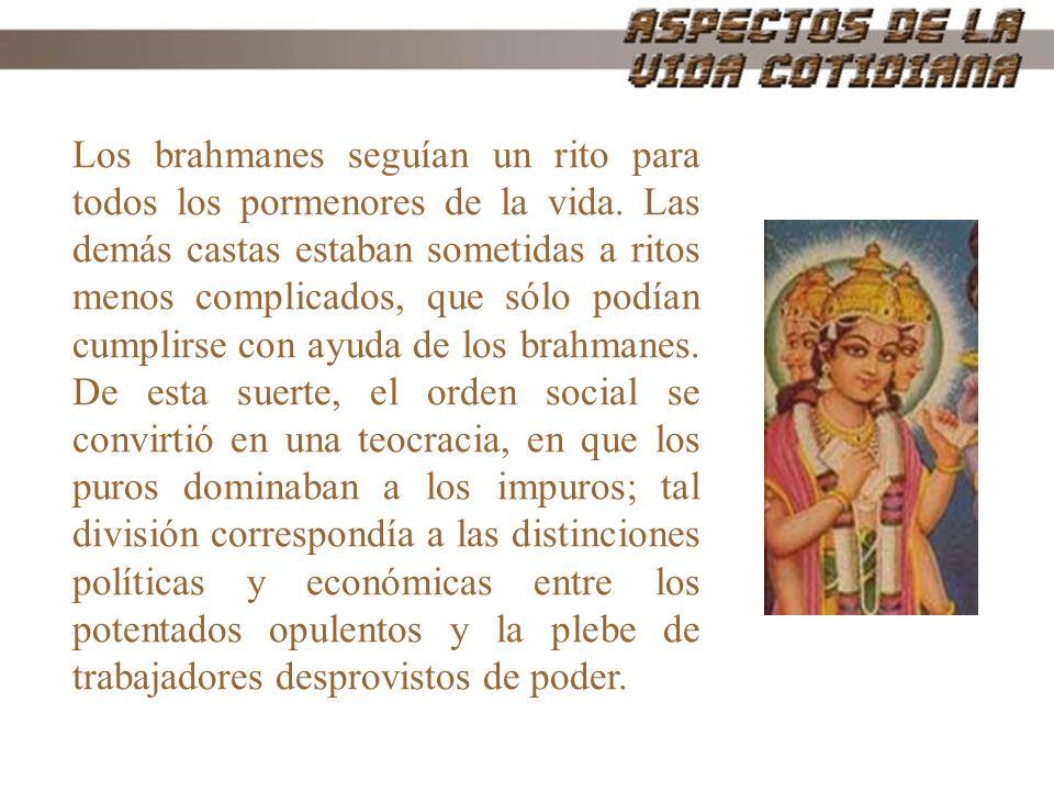 Los brahmanes seguían un rito para todos los pormenores de la vida. Las demás castas estaban sometidas a ritos menos complicados, que sólo podían cump