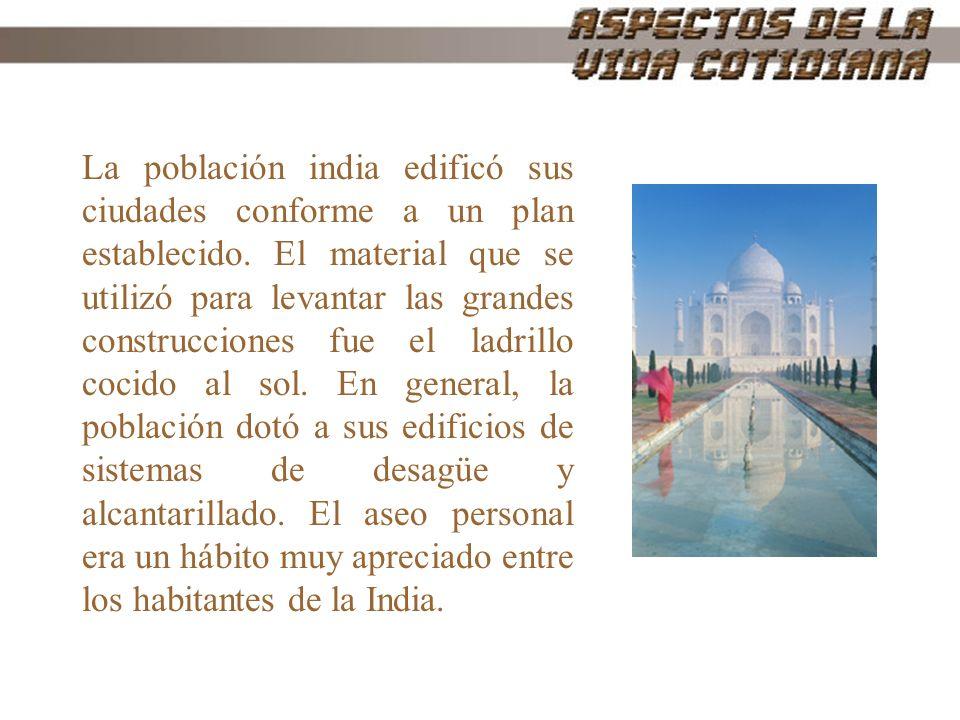 La población india edificó sus ciudades conforme a un plan establecido. El material que se utilizó para levantar las grandes construcciones fue el lad