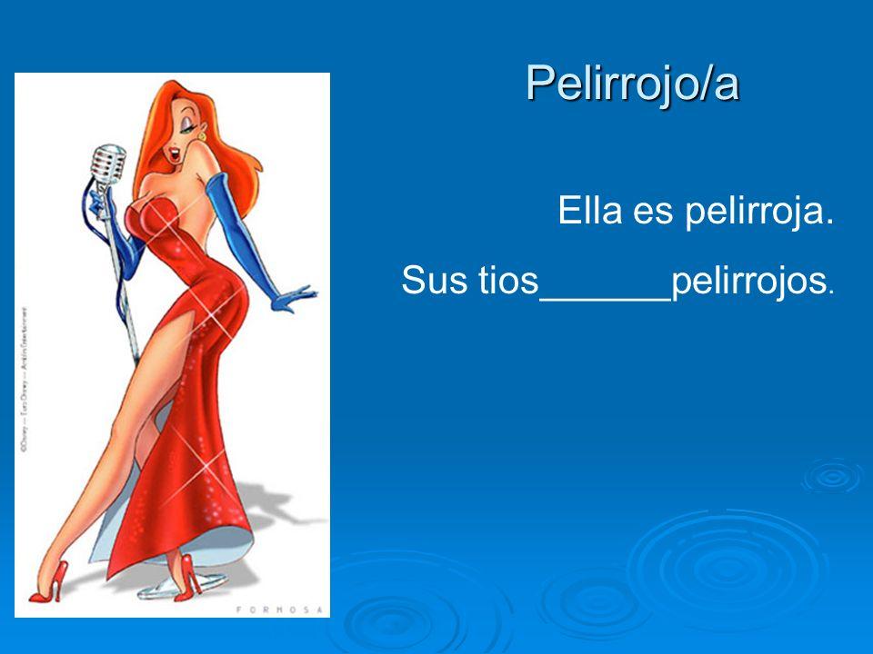 Pelirrojo/a Pelirrojo/a Ella es pelirroja. Sus tios______pelirrojos.