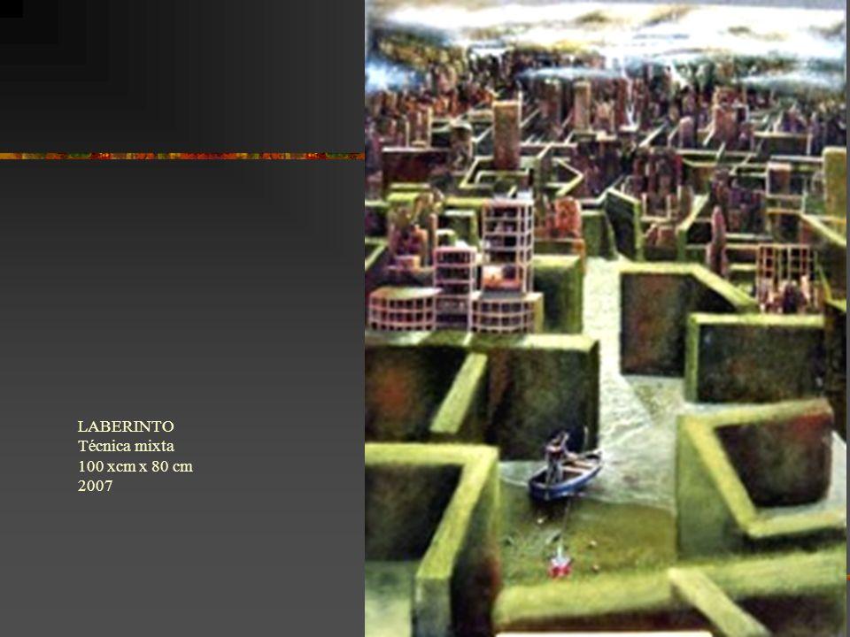 LABERINTO Técnica mixta 100 xcm x 80 cm 2007
