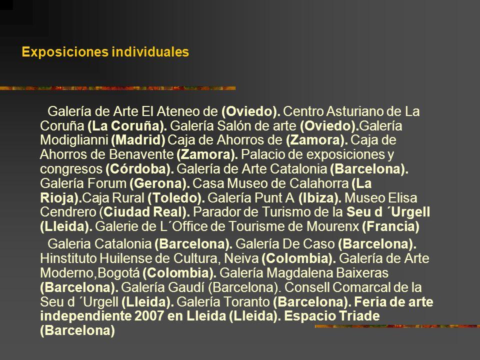 Exposiciones individuales Galería de Arte El Ateneo de (Oviedo). Centro Asturiano de La Coruña (La Coruña). Galería Salón de arte (Oviedo).Galería Mod