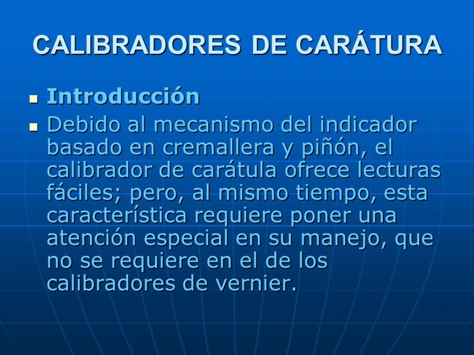 CALIBRADORES DE CARÁTURA Introducción Introducción Debido al mecanismo del indicador basado en cremallera y piñón, el calibrador de carátula ofrece le