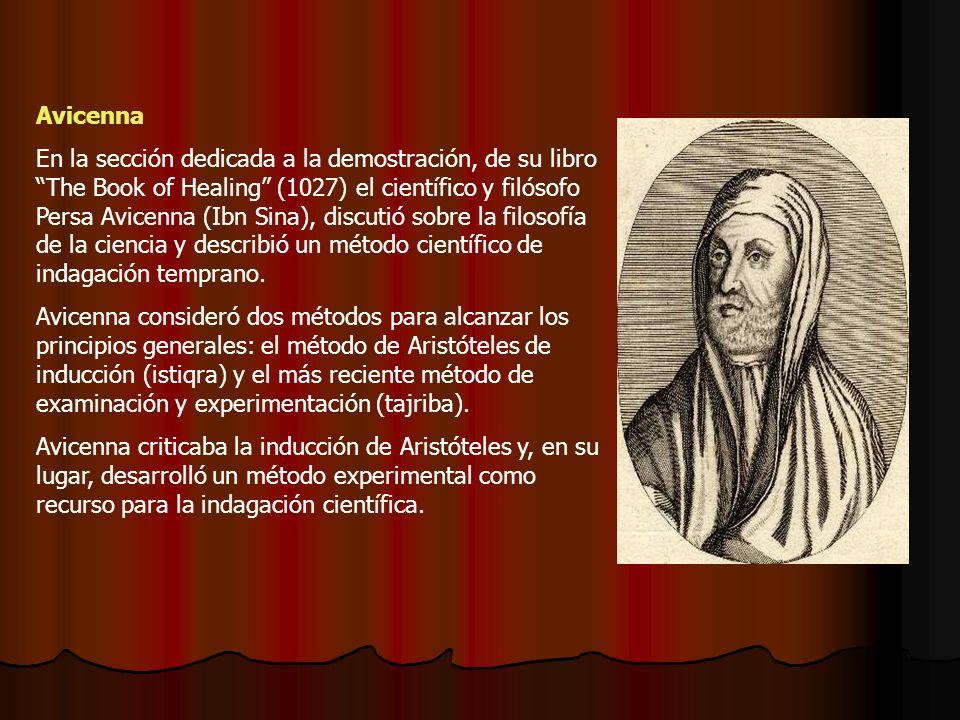 Avicenna En la sección dedicada a la demostración, de su libro The Book of Healing (1027) el científico y filósofo Persa Avicenna (Ibn Sina), discutió sobre la filosofía de la ciencia y describió un método científico de indagación temprano.