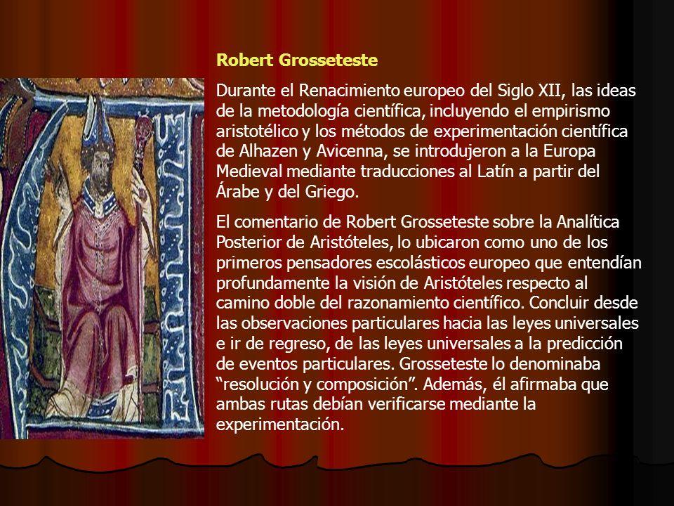 Robert Grosseteste Durante el Renacimiento europeo del Siglo XII, las ideas de la metodología científica, incluyendo el empirismo aristotélico y los m