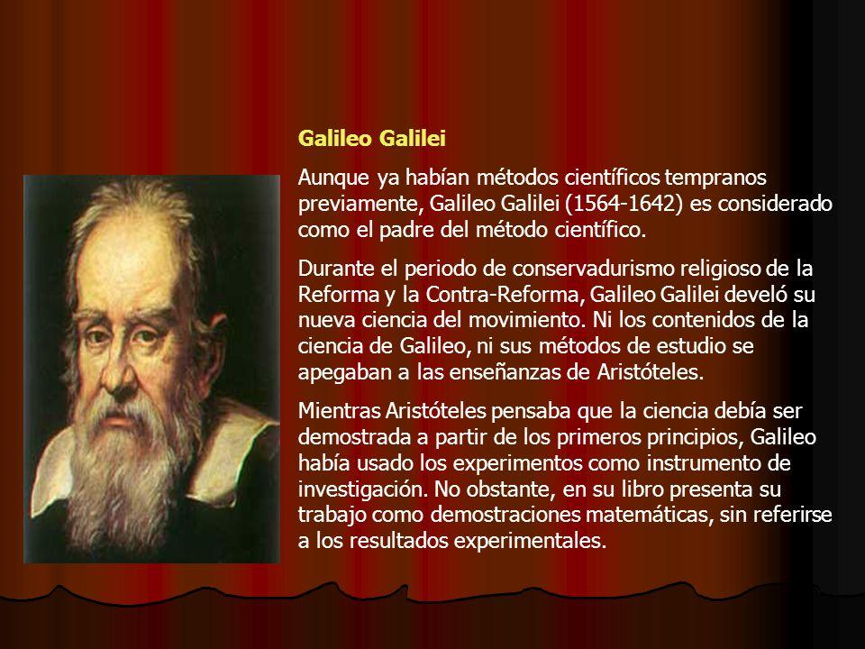 Galileo Galilei Aunque ya habían métodos científicos tempranos previamente, Galileo Galilei (1564-1642) es considerado como el padre del método científico.