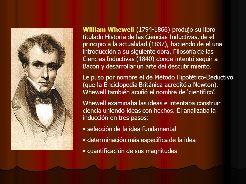 William Whewell (1794-1866) produjo su libro titulado Historia de las Ciencias Inductivas, de el principio a la actualidad (1837), haciendo de el una