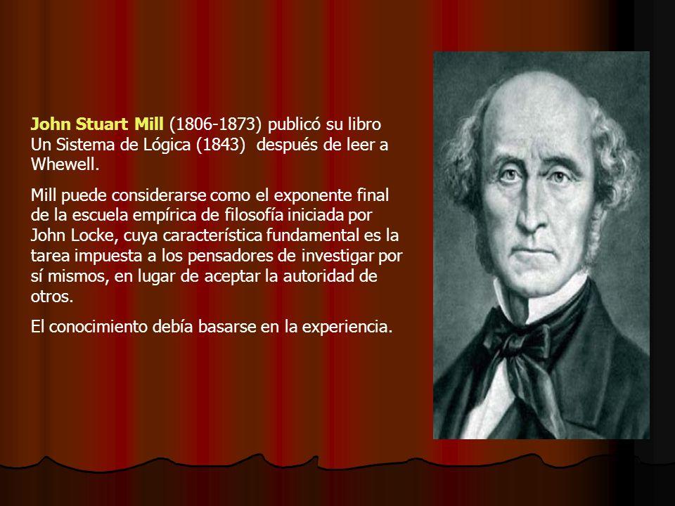 John Stuart Mill (1806-1873) publicó su libro Un Sistema de Lógica (1843) después de leer a Whewell. Mill puede considerarse como el exponente final d