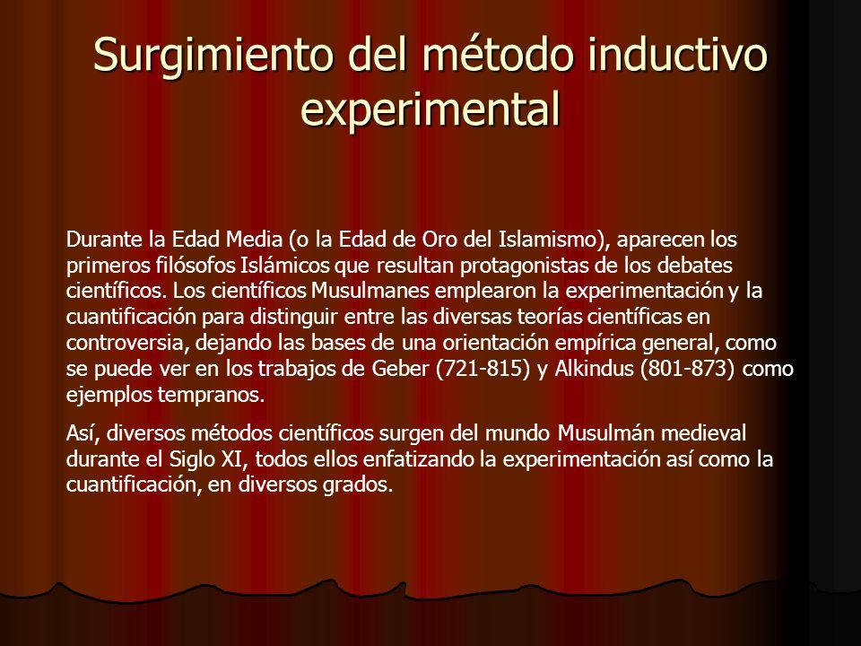 Surgimiento del método inductivo experimental Durante la Edad Media (o la Edad de Oro del Islamismo), aparecen los primeros filósofos Islámicos que re