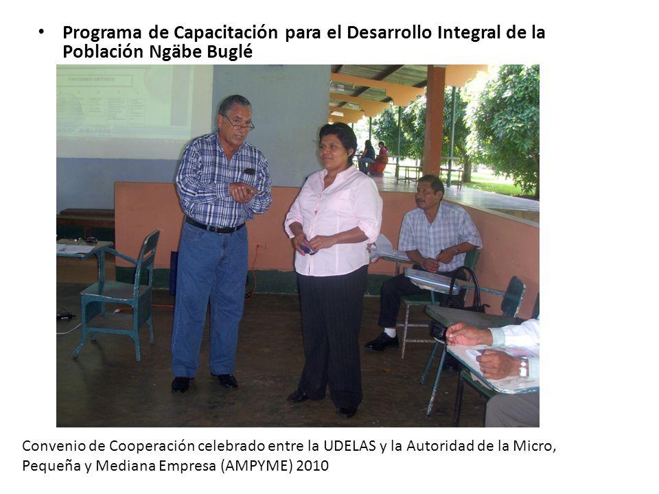 Programa de Capacitación para el Desarrollo Integral de la Población Ngäbe Buglé Convenio de Cooperación celebrado entre la UDELAS y la Autoridad de la Micro, Pequeña y Mediana Empresa (AMPYME) 2010