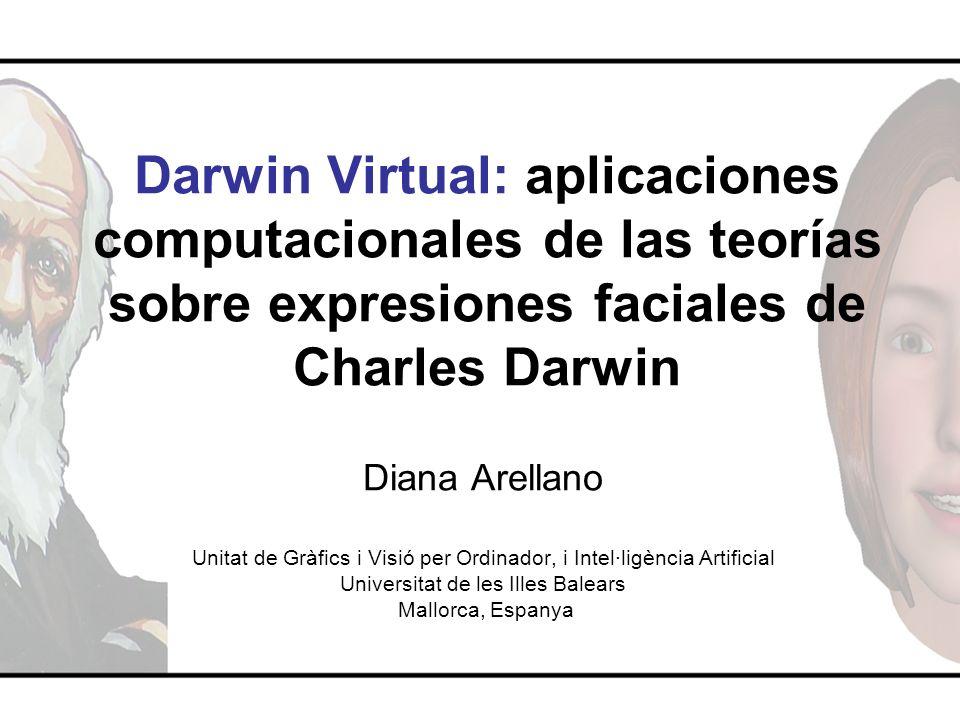 Darwin Virtual: aplicaciones computacionales de las teorías sobre expresiones faciales de Charles Darwin Diana Arellano Unitat de Gràfics i Visió per