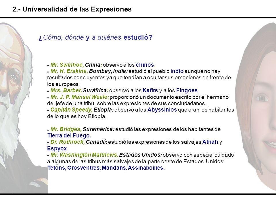 2.- Universalidad de las Expresiones ¿Cómo, dónde y a quiénes estudió? Mr. Swinhoe, China: observó a los chinos. Mr. H. Erskine, Bombay, India: estudi