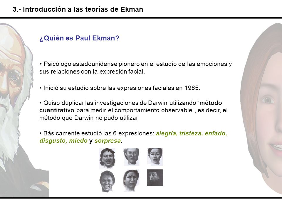3.- Introducción a las teorías de Ekman ¿Quién es Paul Ekman? Psicólogo estadounidense pionero en el estudio de las emociones y sus relaciones con la