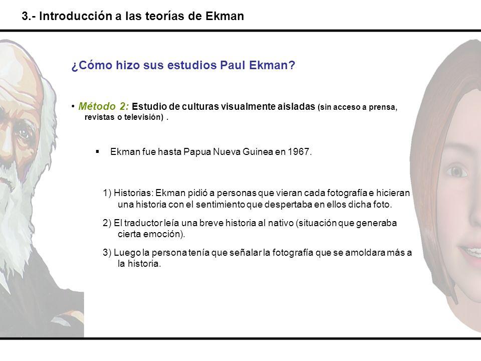 3.- Introducción a las teorías de Ekman 1) Historias: Ekman pidió a personas que vieran cada fotografía e hicieran una historia con el sentimiento que