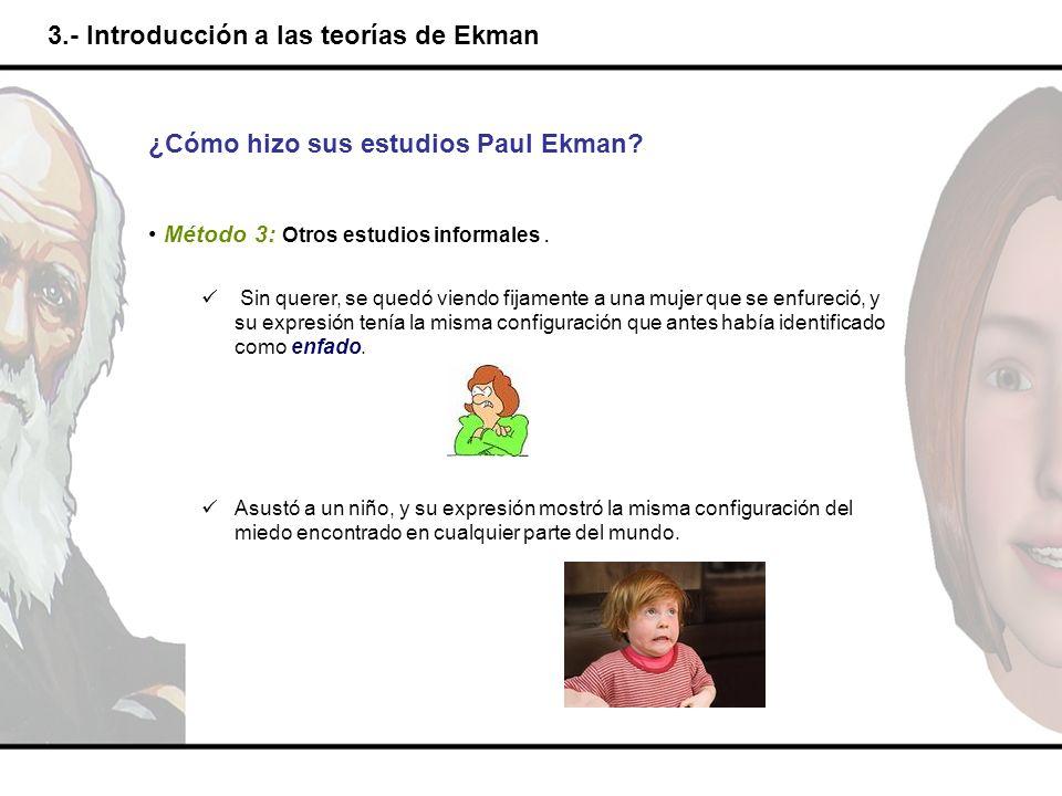 3.- Introducción a las teorías de Ekman Asustó a un niño, y su expresión mostró la misma configuración del miedo encontrado en cualquier parte del mun