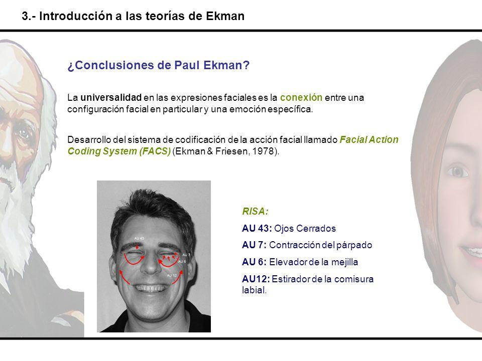 3.- Introducción a las teorías de Ekman ¿Conclusiones de Paul Ekman? La universalidad en las expresiones faciales es la conexión entre una configuraci