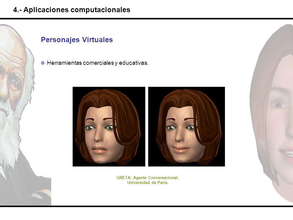 4.- Aplicaciones computacionales Personajes Virtuales Herramientas comerciales y educativas. GRETA: Agente Conversacional. Universidad de París.