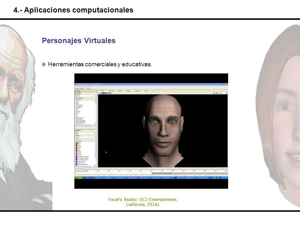 4.- Aplicaciones computacionales Personajes Virtuales Herramientas comerciales y educativas. FaceFx Studio: OC3 Entertainment. California, EEUU.
