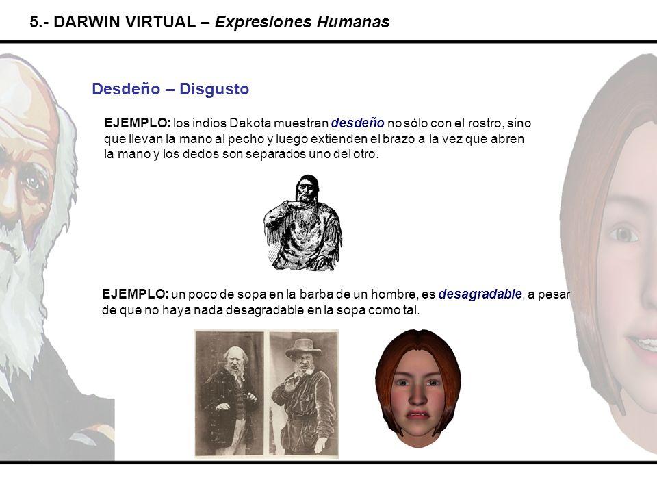 5.- DARWIN VIRTUAL – Expresiones Humanas Desdeño – Disgusto EJEMPLO: los indios Dakota muestran desdeño no sólo con el rostro, sino que llevan la mano