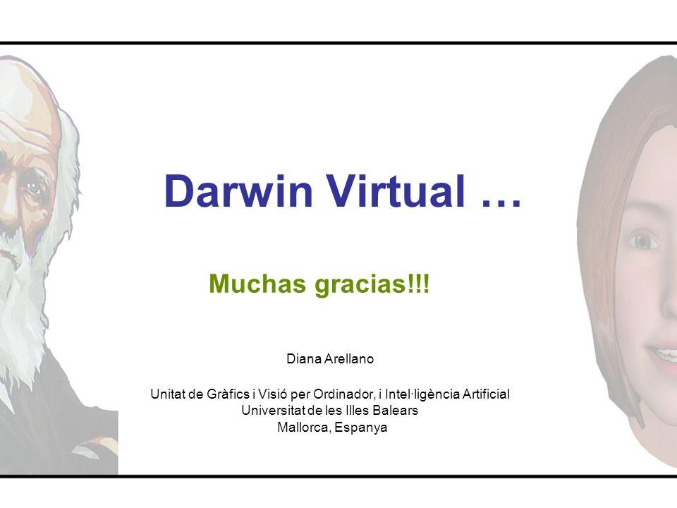 Darwin Virtual … Diana Arellano Unitat de Gràfics i Visió per Ordinador, i Intel·ligència Artificial Universitat de les Illes Balears Mallorca, Espany