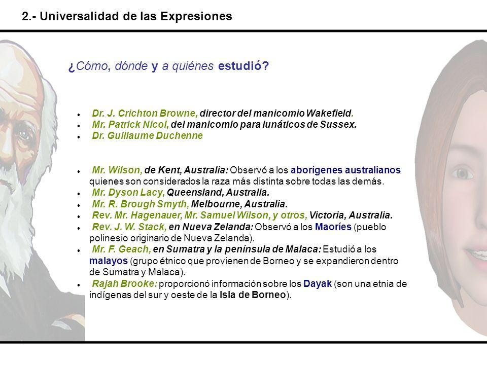 2.- Universalidad de las Expresiones ¿Cómo, dónde y a quiénes estudió? Dr. J. Crichton Browne, director del manicomio Wakefield. Mr. Patrick Nicol, de