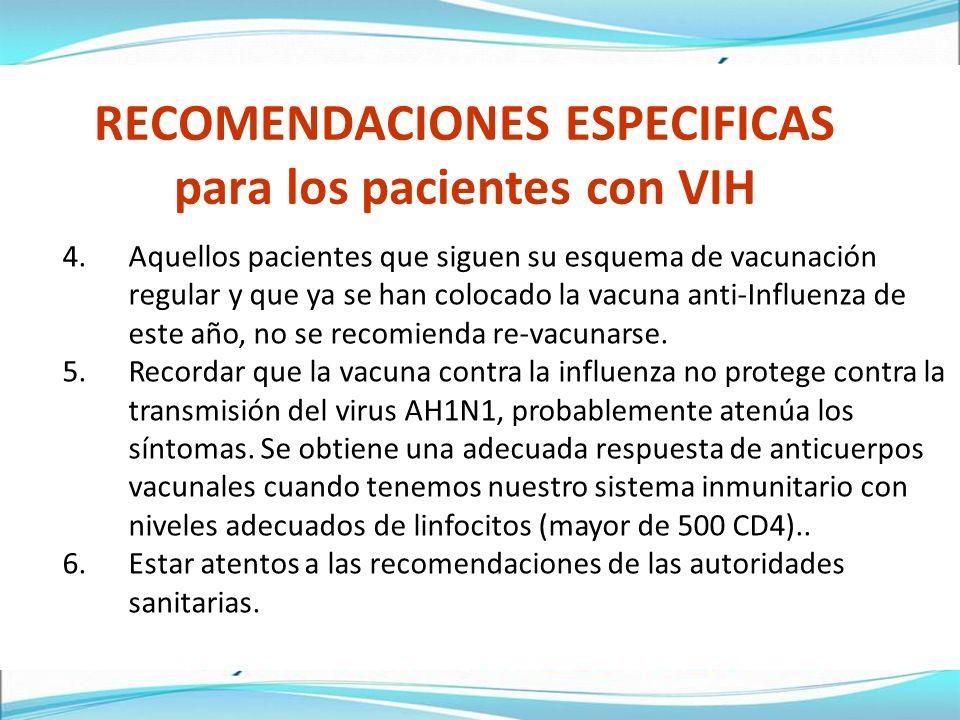 4.Aquellos pacientes que siguen su esquema de vacunación regular y que ya se han colocado la vacuna anti-Influenza de este año, no se recomienda re-vacunarse.