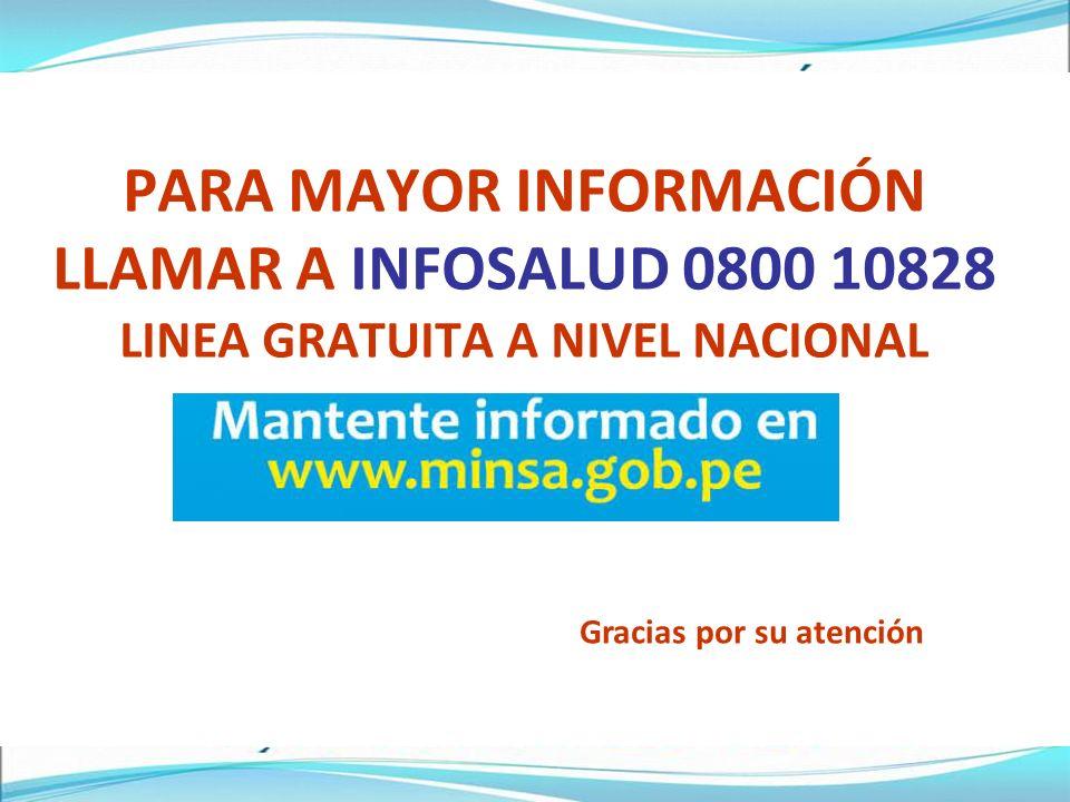 PARA MAYOR INFORMACIÓN LLAMAR A INFOSALUD 0800 10828 LINEA GRATUITA A NIVEL NACIONAL Gracias por su atención