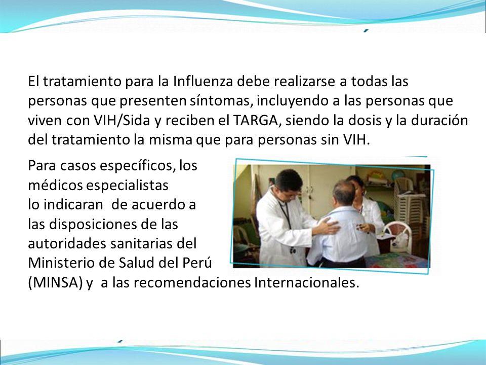 El tratamiento para la Influenza debe realizarse a todas las personas que presenten síntomas, incluyendo a las personas que viven con VIH/Sida y reciben el TARGA, siendo la dosis y la duración del tratamiento la misma que para personas sin VIH.