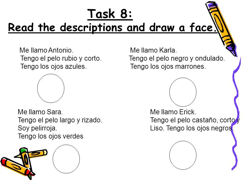 Task 8: Read the descriptions and draw a face. Me llamo Antonio. Me llamo Karla. Tengo el pelo rubio y corto. Tengo el pelo negro y ondulado. Tengo lo