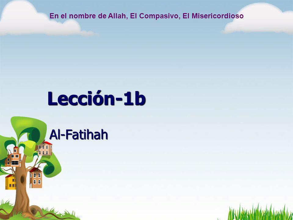 Lección-1b Al-Fatihah En el nombre de Allah, El Compasivo, El Misericordioso