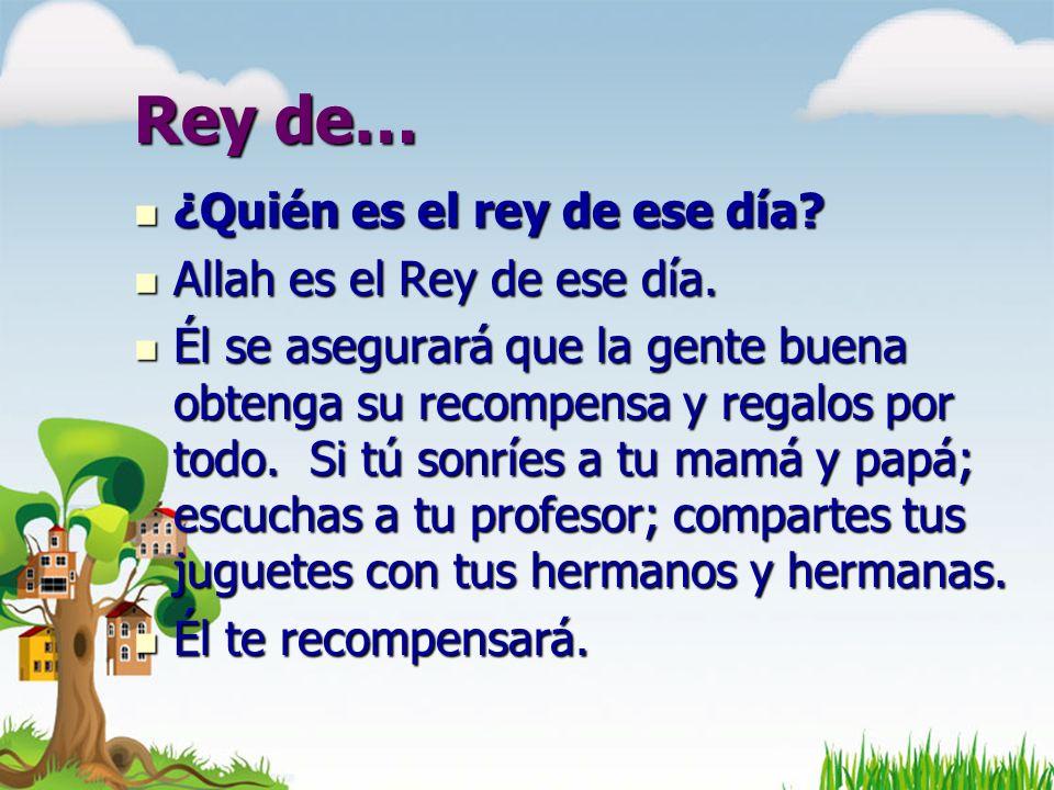 Rey de… ¿Quién es el rey de ese día? ¿Quién es el rey de ese día? Allah es el Rey de ese día. Allah es el Rey de ese día. Él se asegurará que la gente