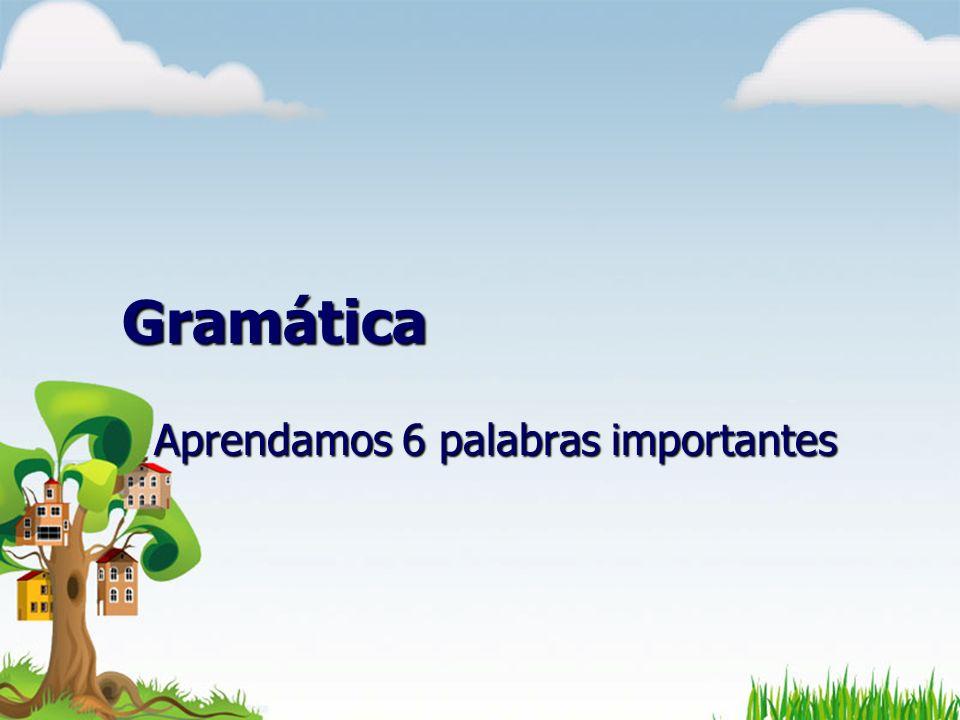 Gramática Aprendamos 6 palabras importantes
