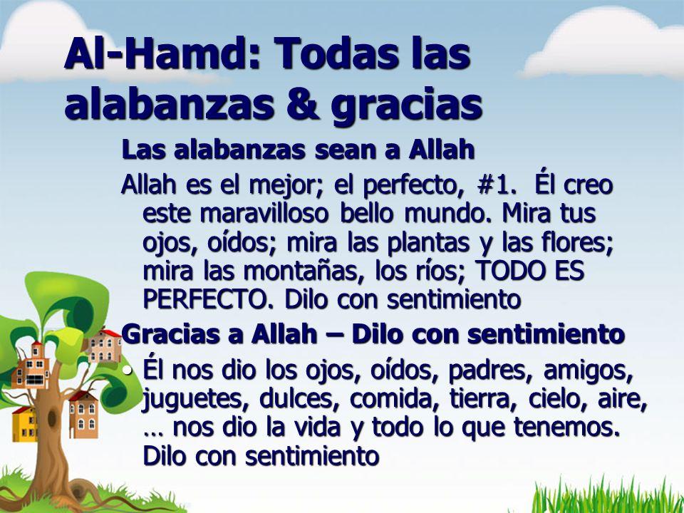 Al-Hamd: Todas las alabanzas & gracias Las alabanzas sean a Allah Allah es el mejor; el perfecto, #1. Él creo este maravilloso bello mundo. Mira tus o