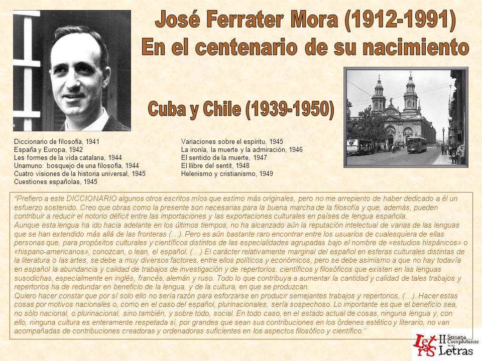 Diccionario de filosofía, 1941 España y Europa, 1942 Les formes de la vida catalana, 1944 Unamuno: bosquejo de una filosofía, 1944 Cuatro visiones de