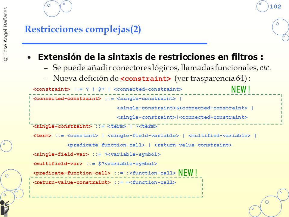 102 © José Angel Bañares Restricciones complejas(2) Extensión de la sintaxis de restricciones en filtros : –Se puede añadir conectores lógicos, llamadas funcionales, etc.