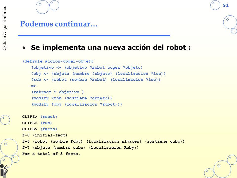 91 © José Angel Bañares Podemos continuar… Se implementa una nueva acción del robot : (defrule accion-coger-objeto ?objetivo <- (objetivo ?robot coger ?objeto) ?obj <- (objeto (nombre ?objeto) (localizacion ?loc)) ?rob <- (robot (nombre ?robot) (localizacion ?loc)) => (retract .
