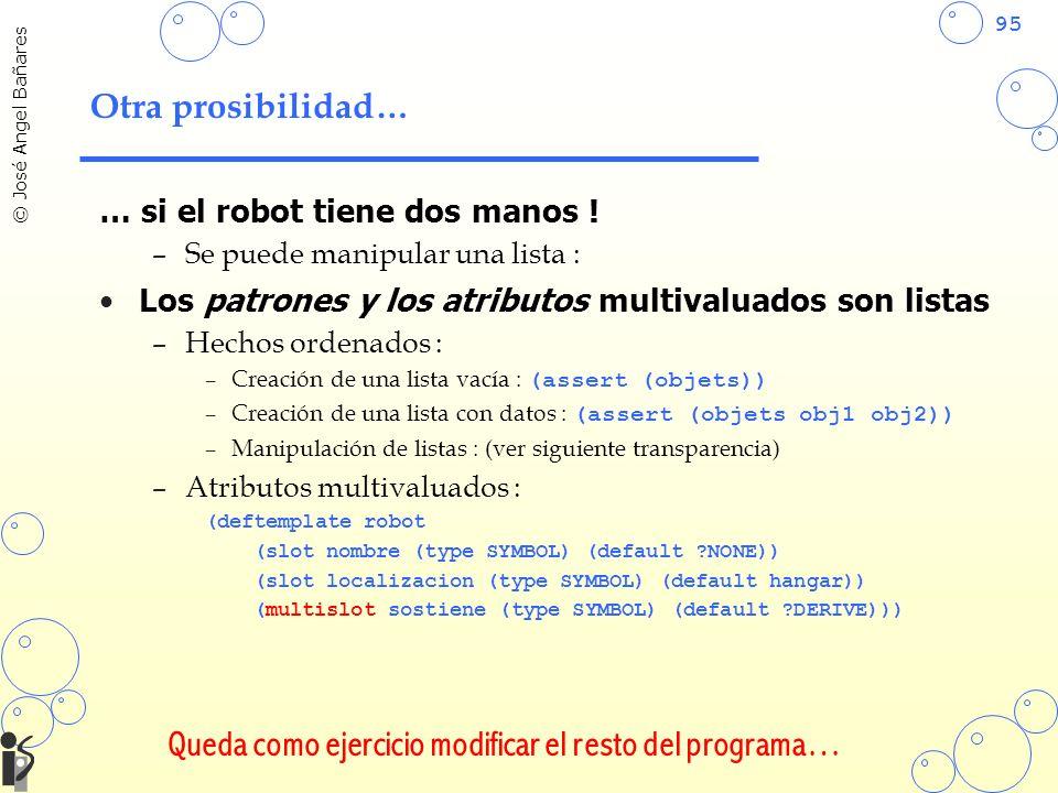 95 © José Angel Bañares Otra prosibilidad… … si el robot tiene dos manos ! –Se puede manipular una lista : Los patrones y los atributos multivaluados