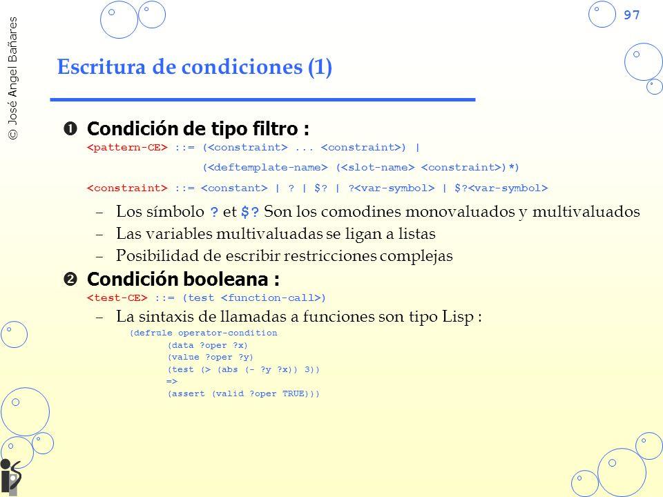 97 © José Angel Bañares Escritura de condiciones (1) Condición de tipo filtro : ::= (... ) | ( ( )*) ::= | ? | $? | ? | $? –Los símbolo ? et $? Son lo