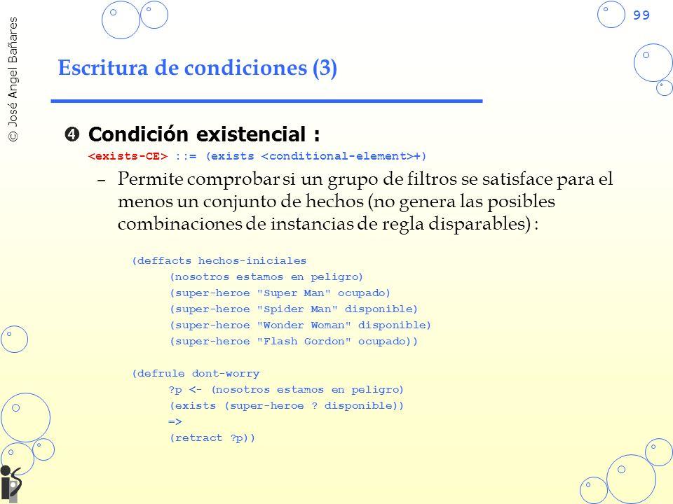 99 © José Angel Bañares Escritura de condiciones (3) Condición existencial : ::= (exists +) –Permite comprobar si un grupo de filtros se satisface par