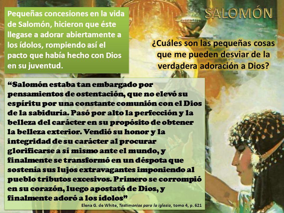 Pequeñas concesiones en la vida de Salomón, hicieron que éste llegase a adorar abiertamente a los ídolos, rompiendo así el pacto que había hecho con D
