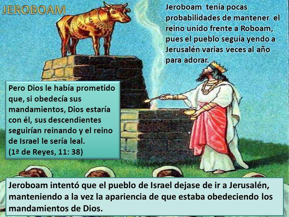 Jeroboam intentó que el pueblo de Israel dejase de ir a Jerusalén, manteniendo a la vez la apariencia de que estaba obedeciendo los mandamientos de Di