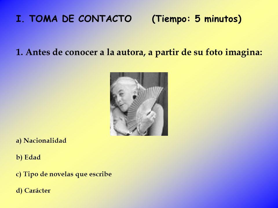 I. TOMA DE CONTACTO (Tiempo: 5 minutos) 1. Antes de conocer a la autora, a partir de su foto imagina: a) Nacionalidad b) Edad c) Tipo de novelas que e