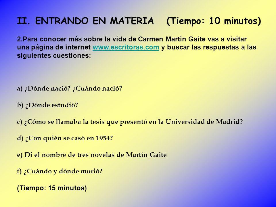 II. ENTRANDO EN MATERIA (Tiempo: 10 minutos) 2.Para conocer más sobre la vida de Carmen Martín Gaite vas a visitar una página de internet www.escritor