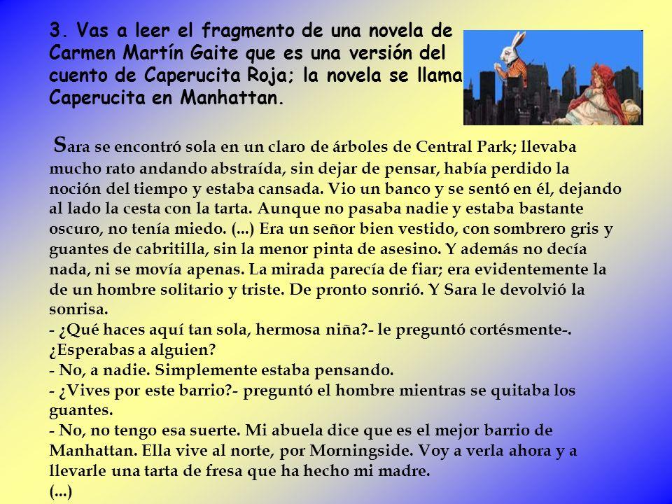 3. Vas a leer el fragmento de una novela de Carmen Martín Gaite que es una versión del cuento de Caperucita Roja; la novela se llama Caperucita en Man