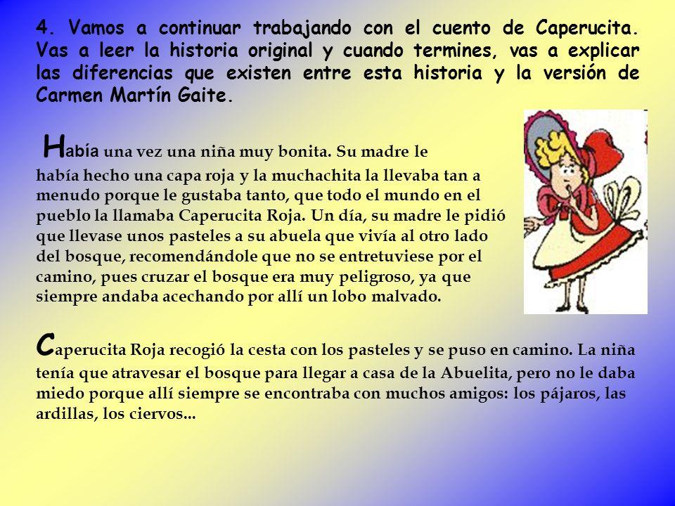 4. Vamos a continuar trabajando con el cuento de Caperucita. Vas a leer la historia original y cuando termines, vas a explicar las diferencias que exi