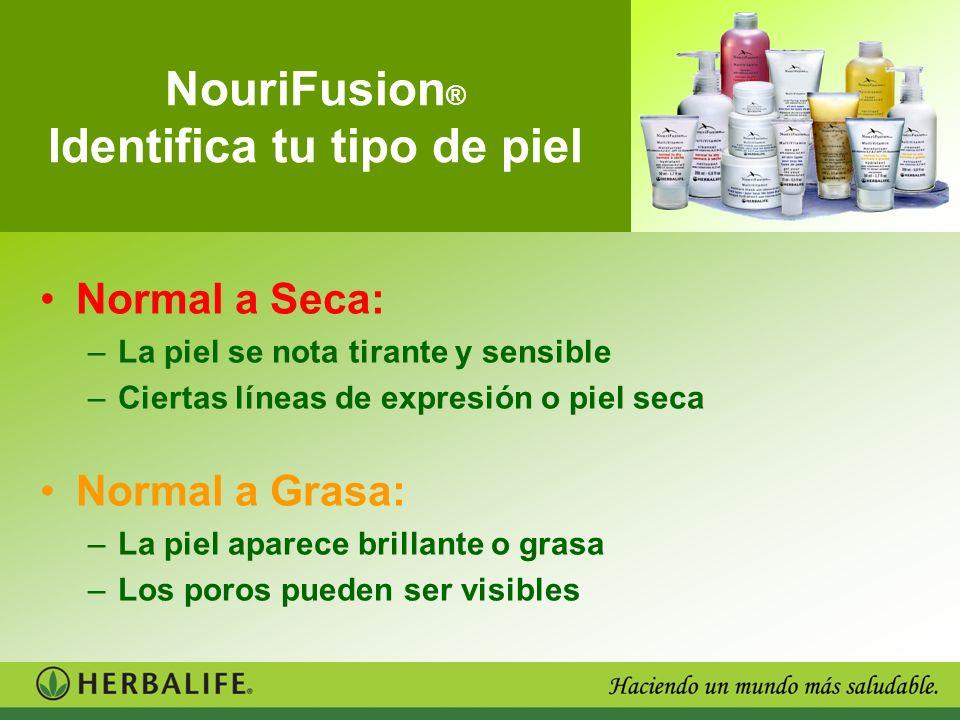 NouriFusion ® Identifica tu tipo de piel Normal a Seca: –La piel se nota tirante y sensible –Ciertas líneas de expresión o piel seca Normal a Grasa: –