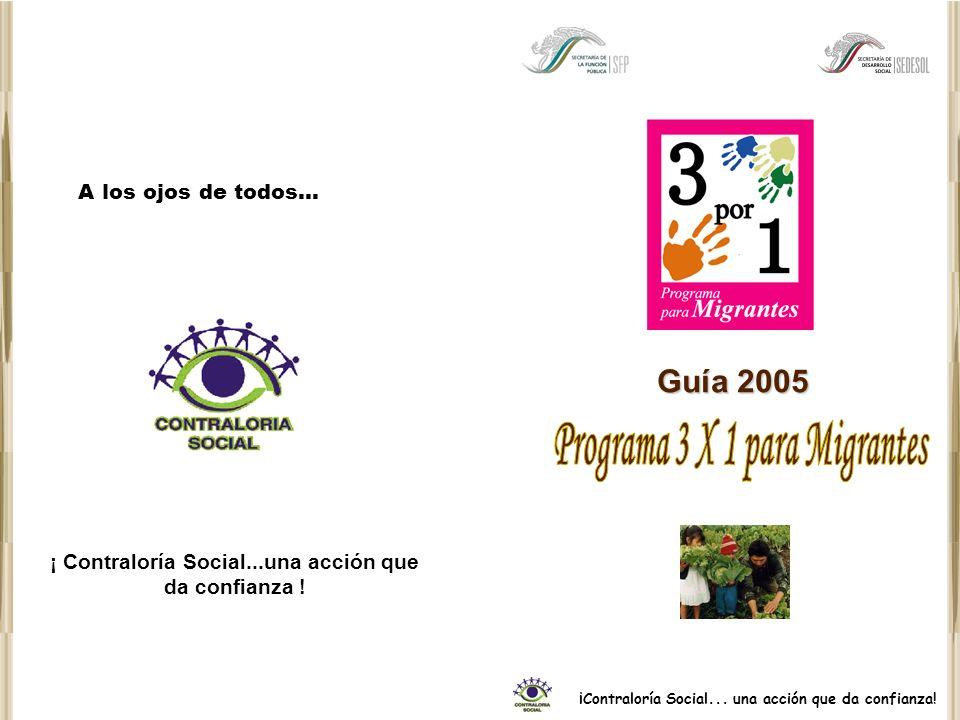 Guía 2005 ¡Contraloría Social... una acción que da confianza! A los ojos de todos...
