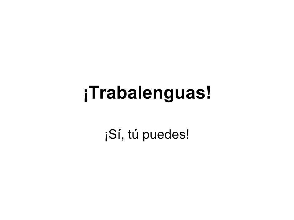 Copy these six tongue twisters in Spanish in your notebook.